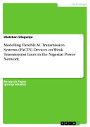Modelling Flexible AC Transmission Systems (FACTS) Devices on Weak Transmission Lines in the Nigerian Power Network Pdf/ePub eBook