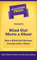 Short Story Press Presents Blind Girl Meets a Ghost