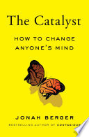 """""""The Catalyst: How to Change Anyone's Mind"""" by Jonah Berger"""