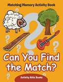Can You Find the Match  Matching Memory Activity Book