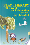 """Play Therapy: The Art of the Relationship"" by Garry L. Landreth"