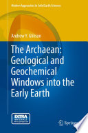 The Archaean  Geological and Geochemical Windows into the Early Earth