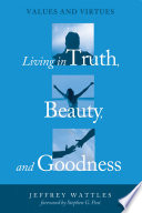 Living in Truth  Beauty  and Goodness
