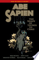 Abe Sapien Volume 4 The Shape Of Things To Come