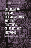 On creation, science, disenchantment, and the contours of being and knowing