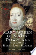 Mary Queen of Scots  Downfall