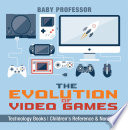 The Evolution of Video Games   Technology Books   Children s Reference   Nonfiction