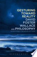 Gesturing Toward Reality  David Foster Wallace and Philosophy