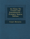 An Essay On Crimes And Punishments Primary Source Edition