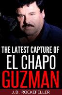 The Latest Capture of El Chapo Guzman