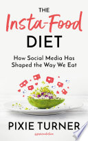 """The Insta-Food Diet: How Social Media has Shaped the Way We Eat"" by Pixie Turner"