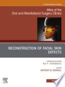 Reconstruction of Facial Skin Defects  An Issue of Atlas of the Oral   Maxillofacial Surgery Clinics E Book