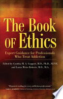 """""""The Book of Ethics: Expert Guidance For Professionals Who Treat Addiction"""" by Cynthia Geppert, Laura Weiss Roberts"""