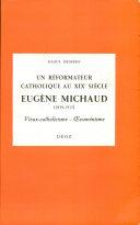 Un réformateur catholique au XIXe siècle: Eugène Michaud (1839-1917).