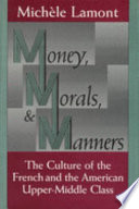 """""""Money, Morals, and Manners: The Culture of the French and the American Upper-Middle Class"""" by Michèle Lamont, Professor of Sociology Michele Lamont, University of Chicago Press"""