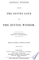 The Wisdom of angels concerning Divine love and Divine wisdom. Translated from the original Latin, etc