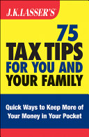 J K  Lasser s 75 Tax Tips for You and Your Family