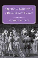 Queens and Mistresses of Renaissance France