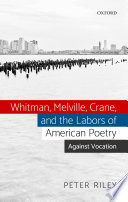 Whitman, Melville, Crane, and the Labors of American Poetry