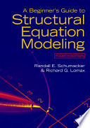 """A Beginner's Guide to Structural Equation Modeling: Fourth Edition"" by Randall E Schumacker, Richard G Lomax, Randall Schumacker"