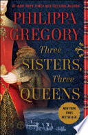 """Three Sisters, Three Queens"" by Philippa Gregory"