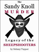 The Sandy Knoll Murder  Legacy of the Sheepshooters