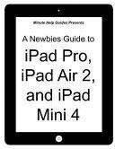 A Newbies Guide To Ipad Pro Ipad Air 2 And Ipad Mini 3