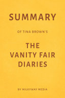 Summary of Tina Brown's The Vanity Fair Diaries by Milkyway Media
