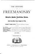 The History of Freemasonry, Its Antiquities, Symbols, Constitutions, Customs, Etc