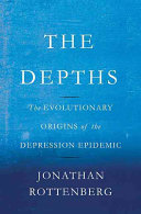 The depths : the evolutionary origins of the depression epidemic