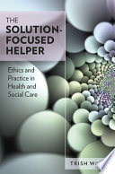 Ebook The Solution Focused Helper Ethics And Practice In Health And Social Care