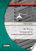 Der Mossad: Ein Dossier über den israelischen Auslandsgeheimdienst