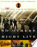 So Others Might Live  : A History of New York's Bravest : the FDNY from 1700 to the Present