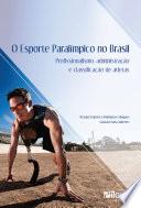 O esporte paraolímpico no Brasil  : Profissionalismo, administração e classificação de atletas