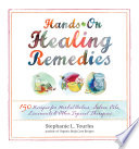 """""""Hands-On Healing Remedies: 150 Recipes for Herbal Balms, Salves, Oils, Liniments & Other Topical Therapies"""" by Stephanie L. Tourles"""