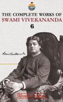 The Complete Works of Swami Vivekananda   Volume 6