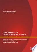 Das Museum als außerschulischer Lernort: Eine Analyse der museumspädagogischen Didaktik am Beispiel des Museumsparks Kalkriese