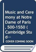 Music and Ceremony at Notre Dame of Paris  500 1550 Book