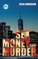 SEX MONEY AND MURDER