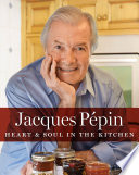 """Jacques Pépin Heart & Soul in the Kitchen"" by Jacques Pépin"
