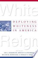 """White Reign: Deploying Whiteness in America"" by Joe L. Kincheloe, Shirley R. Steinberg, Nelson M. Rodriguez, Ronald E. Chennault"