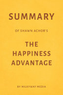 Summary of Shawn Achor's The Happiness Advantage by Milkyway Media