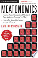 """Meatonomics: How the Rigged Economics of Meat and Dairy Make You Consume Too Much And How to Eat Better, Live Longer, and Spend Smarter"" by David Robinson Simon"