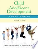 Child and Adolescent Development in Your Classroom Book