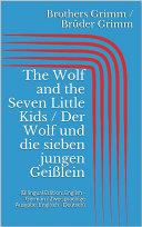 The Wolf and the Seven Little Kids / Der Wolf und die sieben jungen Geißlein (Bilingual Edition: English - German / Zweisprachige Ausgabe: Englisch - Deutsch)