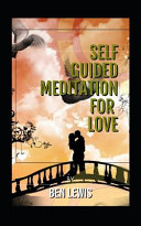 Self Guided Meditation For Love Be Free Be Happy Be Fullfilled  Book PDF
