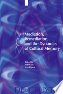 Mediation Remediation And The Dynamics Of Cultural Memory