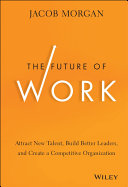 Future of work : how mobile employees, the death of traditional leadership, and the millennial...