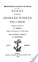 Songs of the late Charles Dibdin; with a memoir. Collected and arranged by T. Dibdin ... With characteristic sketches by G. Cruikshank. Third edition. [With plates.]