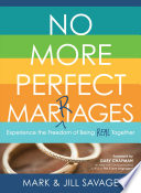 """""""No More Perfect Marriages: Experience the Freedom of Being Real Together"""" by Jill Savage, Mark Savage, Gary Chapman"""